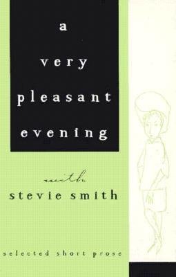 A Very Pleasant Evening with Stevie Smith: Selected Short Prose