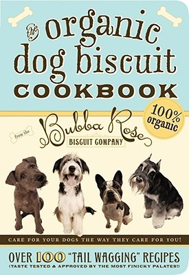 "Review The Organic Dog Biscuit Cookbook: Over 100 ""Tail Wagging"" Recipes PDF"