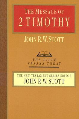 Message of Two Timothy  by John R.W. Stott