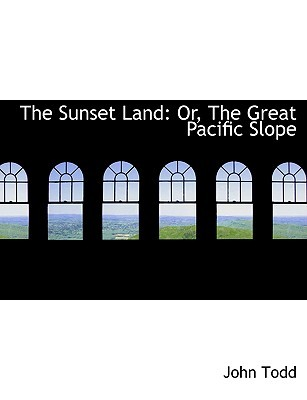 The Sunset Land: Or, the Great Pacific Slope (Large Print Edition)