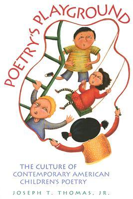 Poetry's Playground: The Culture of Contemporary American Children's Poetry