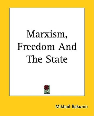 Marxism, Freedom and the State by Mikhail Bakunin
