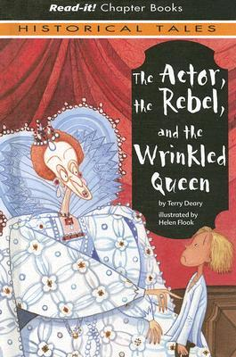 The Actor, The Rebel, And The Wrinkled Queen by Terry Deary