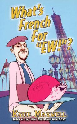 """What's French for """"Ew!""""? by Katie Maxwell"""