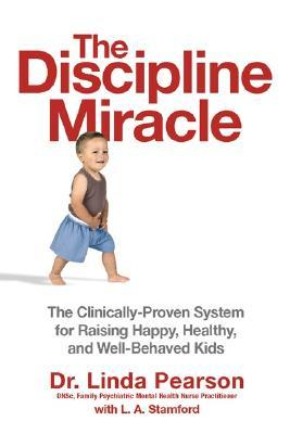 The Discipline Miracle: The Clinically Proven System for Raising Happy, Healthy, and Well-Behaved Kids
