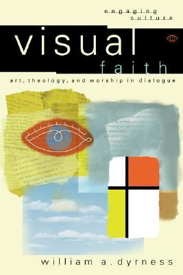 Visual Faith by William A. Dyrness
