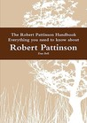 The Robert Pattinson Handbook - Everything You Need to Know about Robert Pattinson