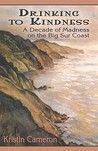 Drinking to Kindness: A Decade of Madness on the Big Sur Coast