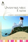 Unshakeable Faith by Kathy Howard