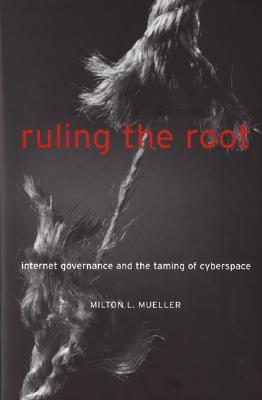 Ruling the Root by Milton L. Mueller