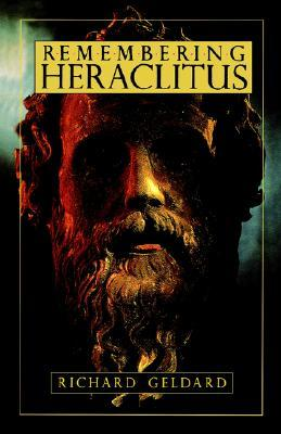 Remembering Heraclitus by Richard G. Geldard