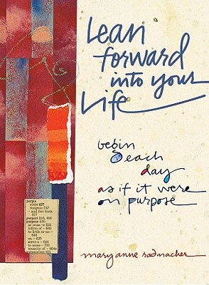 Lean Forward Into Your Life by Mary Anne Radmacher