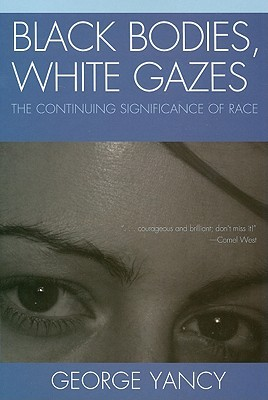 Black Bodies, White Gazes by George Yancy