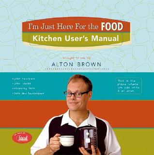 Download online for free I'm Just Here for the Food: Kitchen User's Manual by Alton Brown PDF