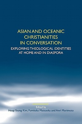 Asian and Oceanic Christianities in Conversation: Exploring Theological Identities at Home and in Diaspora