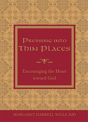Pressing Into Thin Places by Margaret Harrell Wills