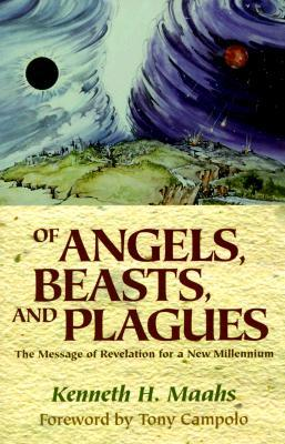 Of Angels, Beasts, and Plagues by Kenneth H. Maahs