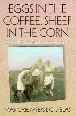 Eggs in the Coffee Sheep in the Corn by Marjorie Myers Douglas