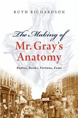 Making of Mr Gray's Anatomy by Ruth Richardson