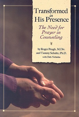 Transformed in His Presence: The Need for Prayer in Counseling