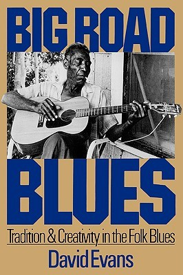 Big Road Blues: Tradition And Creativity In The Folk Blues