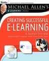Creating Successful e-Learning: A Rapid System for Getting It Right First Time, Every Time