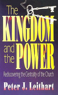 The Kingdom and the Power by Peter J. Leithart