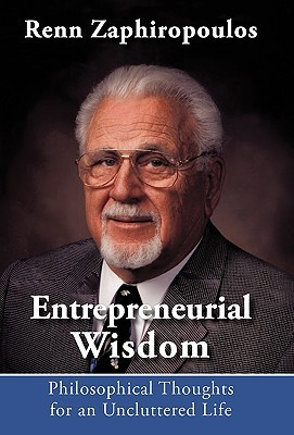 Entrepreneurial Wisdom: Philosophical Thoughts for an Uncluttered Life  by  Renn Zaphiropoulos