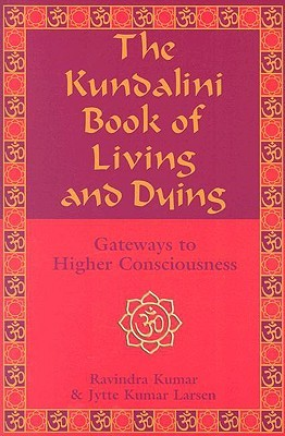 The Kundalini Book of Living and Dying by Ravindra Kumar