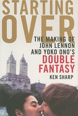 Starting Over: The Making of John Lennon and Yoko Ono's Double Fantasy