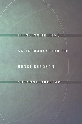 Get Thinking in Time: An Introduction to Henri Bergson PDF by Suzanne Guerlac