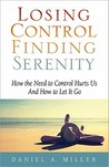 Losing Control Finding Serenity: How the Need to Control Hurts Us And How to Let It Go (Volume 1)