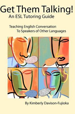 Get Them Talking! an ESL Tutoring Guide: Teaching English to Speakers of Other Languages