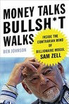 Money Talks, Bullsh*t Walks: Inside the Contrarian Mind of Billionaire Mogul Sam Zell