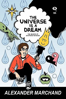 The Universe Is a Dream by Alexander Marchand