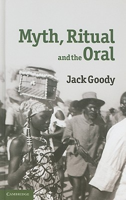 Myth, Ritual and the Oral by Jack Goody