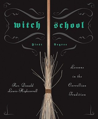 Witch School: First Degree: Lessons in the Correllian Tradition