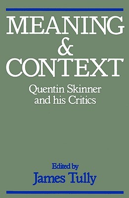 Meaning and Context: Quentin Skinner and His Critics