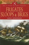 Frigates, Sloops and Brigs (Military Classics)