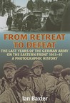From Retreat to Defeat: The Last Years of the German Army on the Eastern Front 1943-45: A Photographic History