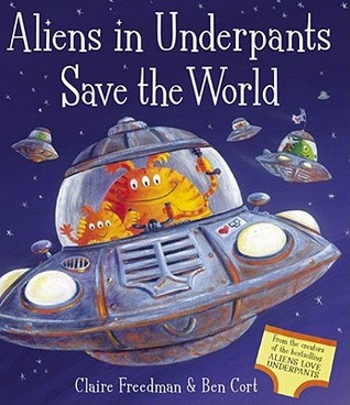 Aliens in Underpants Save the World. by Claire Freedman by Claire Freedman