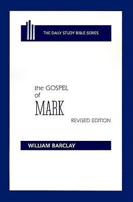 The Gospel of Mark (Daily Study Bible by William Barclay