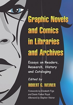 Graphic Novels and Comics in Libraries and Archives by Robert G. Weiner