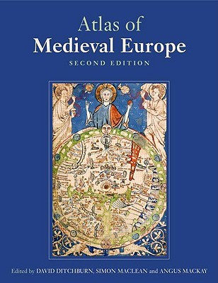 The Atlas of Medieval Europe by Angus MacKay