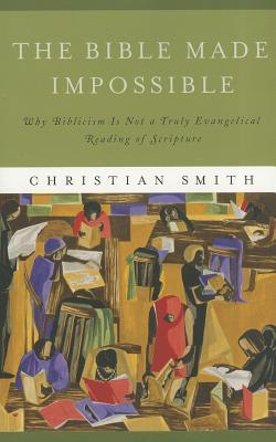 The Bible Made Impossible by Christian Smith