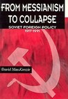 From Messianism to Collapse: Soviet Foreign Policy 1917-1991