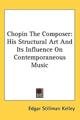 Chopin the Composer: His Structural Art and Its Influence on Contemporaneous Music