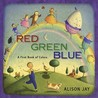 Red, Green, Blue: a First Book of Colors