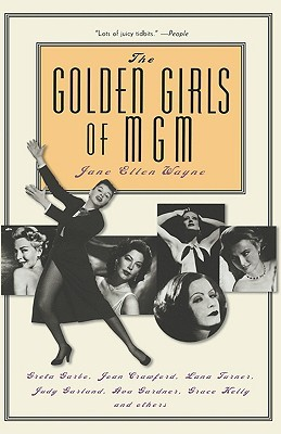 The Golden Girls of MGM by Jane Ellen Wayne