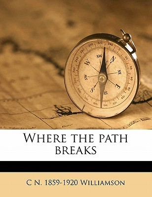 Where the Path Breaks by C.N. Williamson
